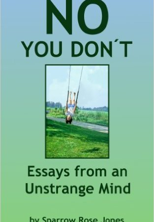 No You Dont Essays from an Unstrange Mind Sparrow Rose Jones