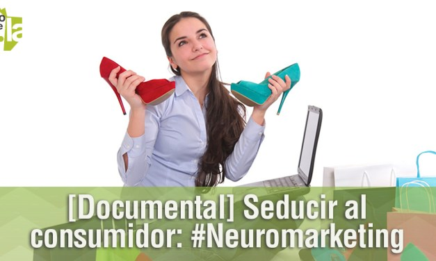 [Documental] Seducir al consumidor: #Neuromarketing