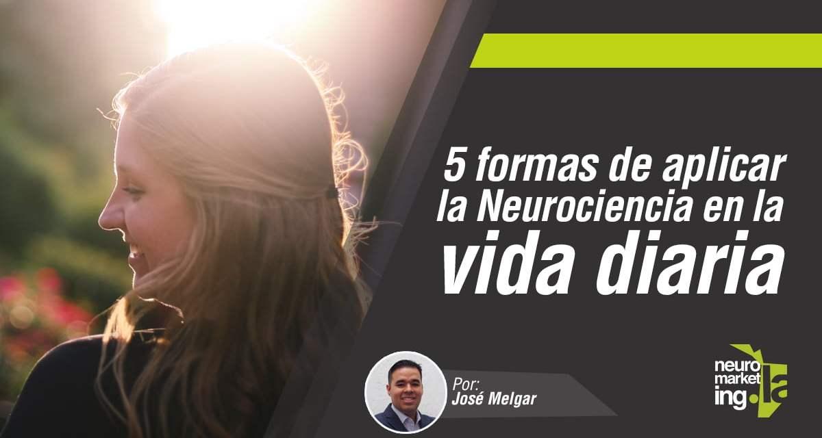 5 formas de aplicar la Neurociencia en la vida Diaria