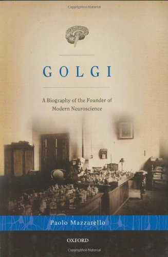 Golgi: A Biography of the Founder of Modern Neuroscience ...