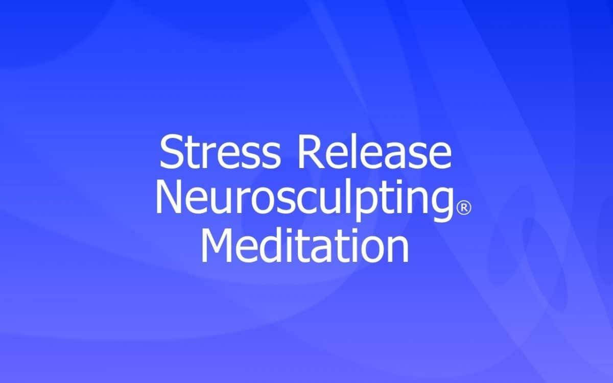 Stress Release Neurosculpting® Meditation