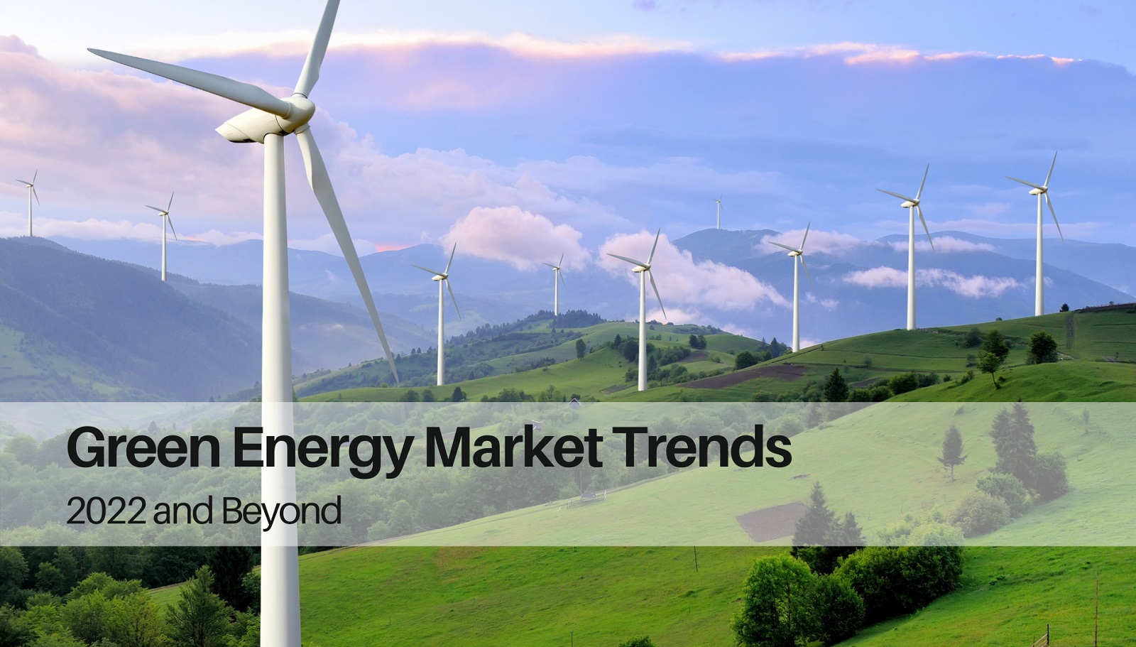 Renewable Energy Market Trends: 2022 and Beyond