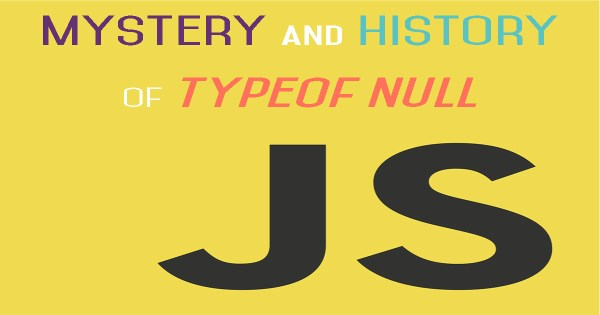 Mystery and History of typeof null JavaScript - Neutron Dev