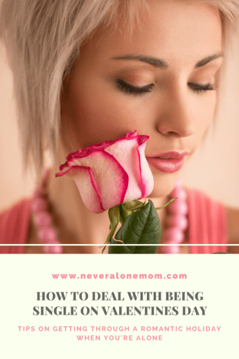 5 ways to help deal with being single on valentine's day | neveralonemom.com