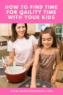 How to make time for true quality time with your kids. Spend more time with your kids with these tips! | neveralonemom.com