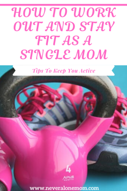 How to workout and stay fir as a single mom! |neveralonemom.com