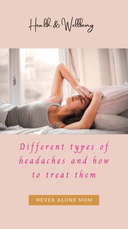 Headaches, types and how to treat them |neveralonemom.com