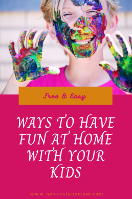Ways to have fun at home with your kids |neveralonemom.com