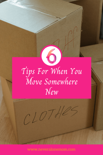 Tips for when you move somewhere new |neveralonemom.com