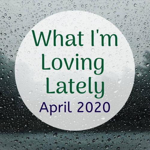 loving lately april 2020