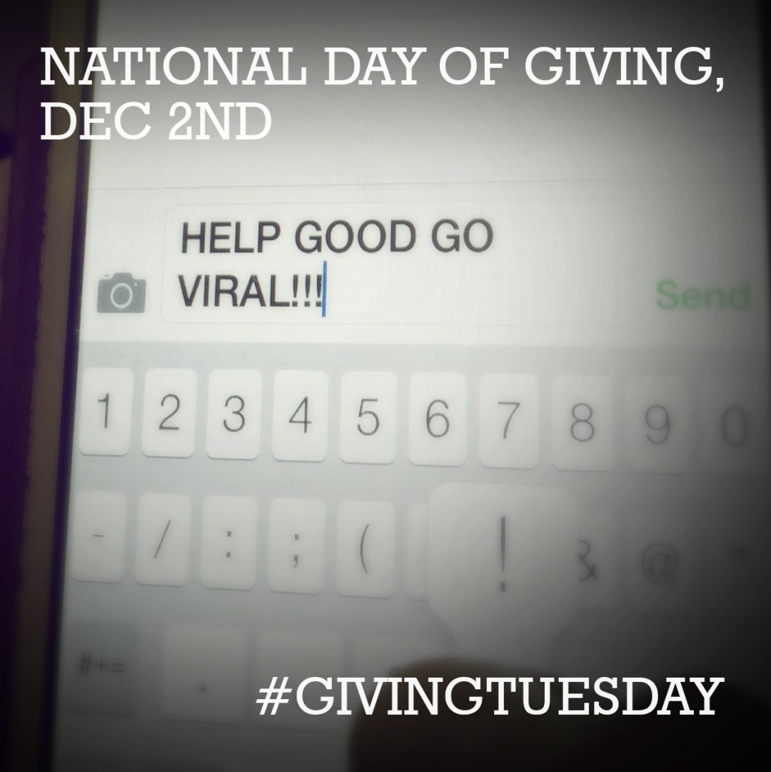 Help good go viral - #GivingTuesday