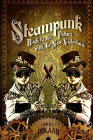 Steampunk: Back to the Future with the New Victorians cover