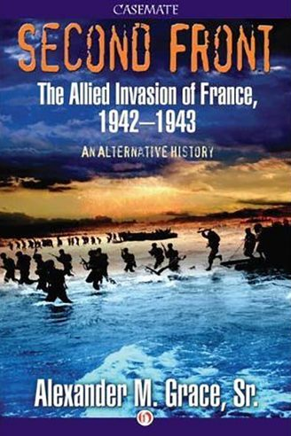 Second Front: The Allied Invasion of France, 1942-1943: An Alternative History