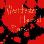 westchester haunted park