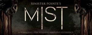 Sinister Pointe Mist dates times schedule