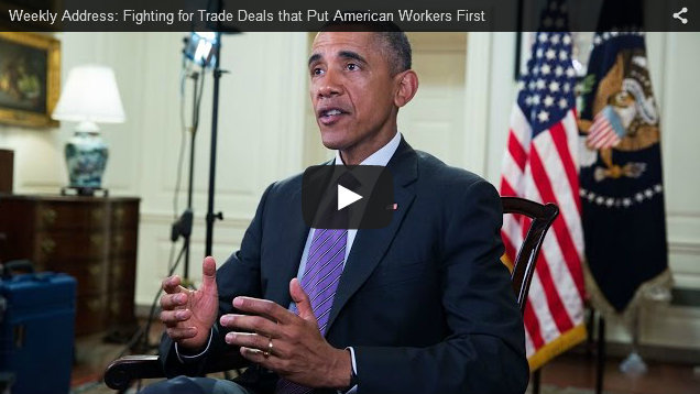 Presidential Weekly Address: Fighting for Trade Deals that Put American Workers First