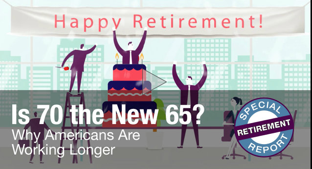 Is 70 The New 65? Why Americans Are Working Longer ~ From Brian Tewksbury