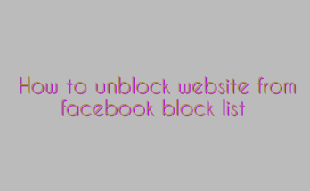 How to unblock website from facebook block list