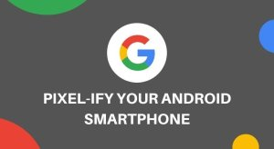 Pixel-ify Your Android Device with These Apps [No Root]