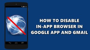 How to Disable In-App Browser in Gmail and Google App