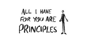 All I have for you are principles