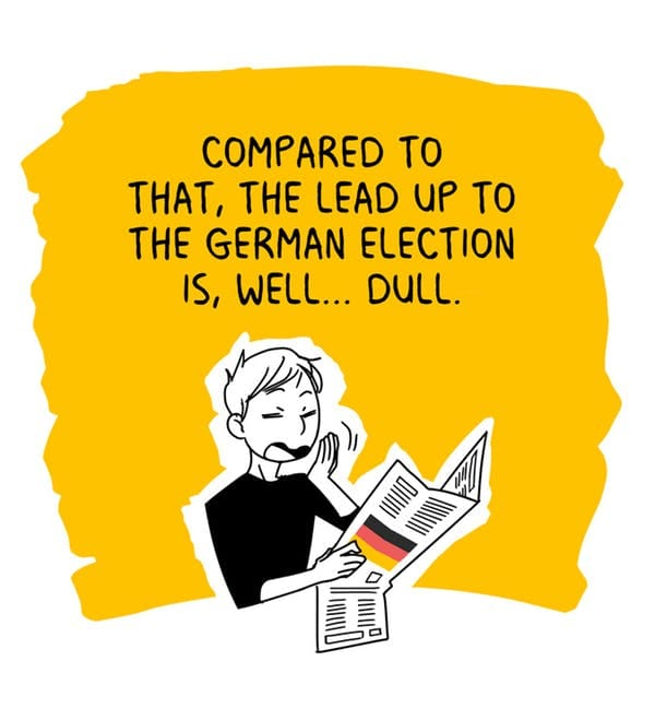 Compared to that, the lead up to the German election is, well… dull.