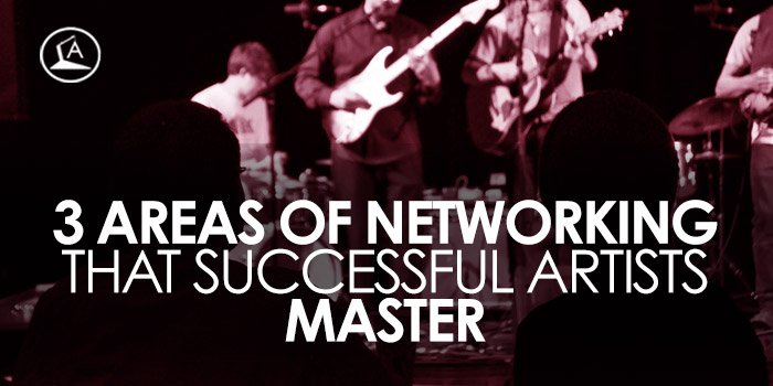 3-Areas-of-Networking-that-Successful-Artists-Master