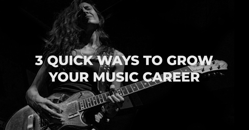 3 Quick Ways to Grow Your Music Career