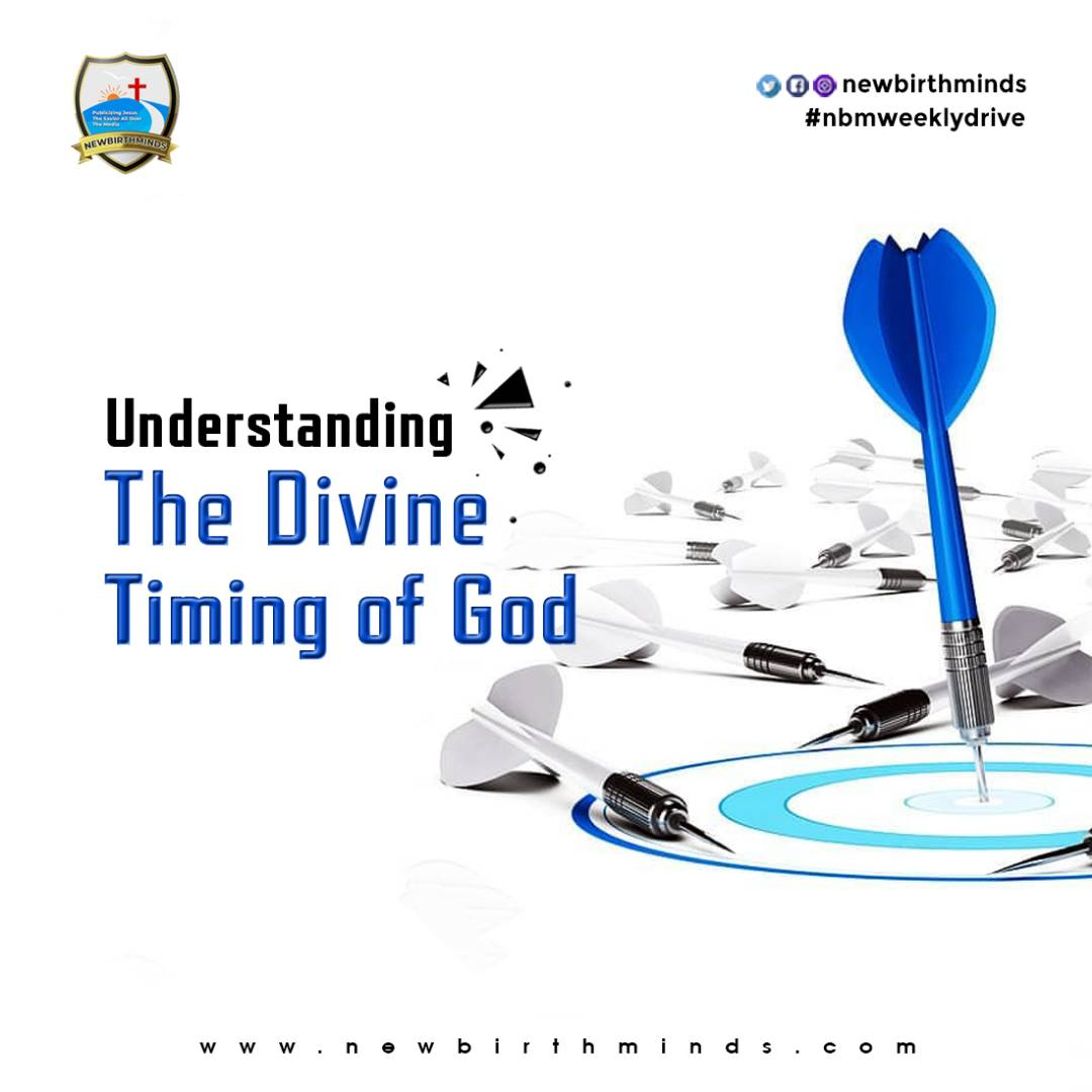 UNDERSTANDING THE DIVINE TIMING OF GOD – NBM Weekly Drive