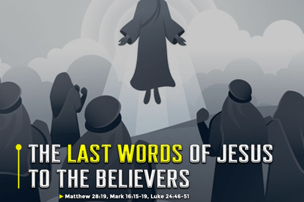 THE LAST WORDS OF JESUS TO THE BELIEVERS – NBM Weekly Drive