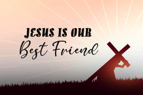 JESUS IS OUR BEST FRIEND