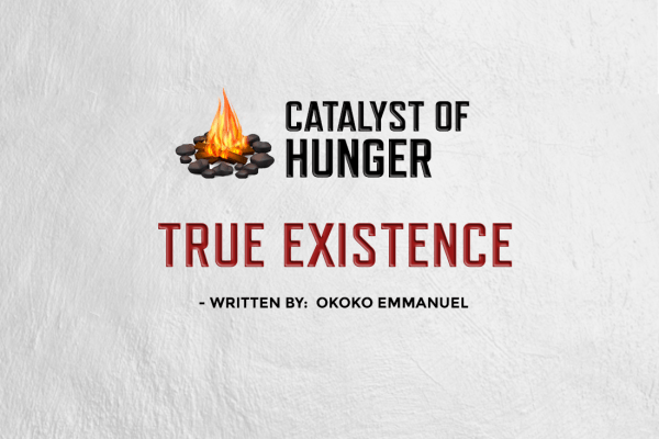 TRUE EXISTENCE – By Okoko Emmanuel