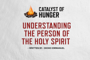 UNDERSTANDING THE PERSON OF THE HOLYSPIRIT – By Okoko Emmanuel