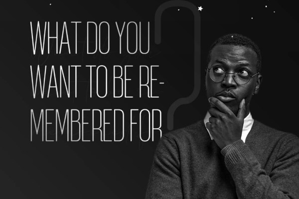 What do you want to be remembered for? – Onilude Segun