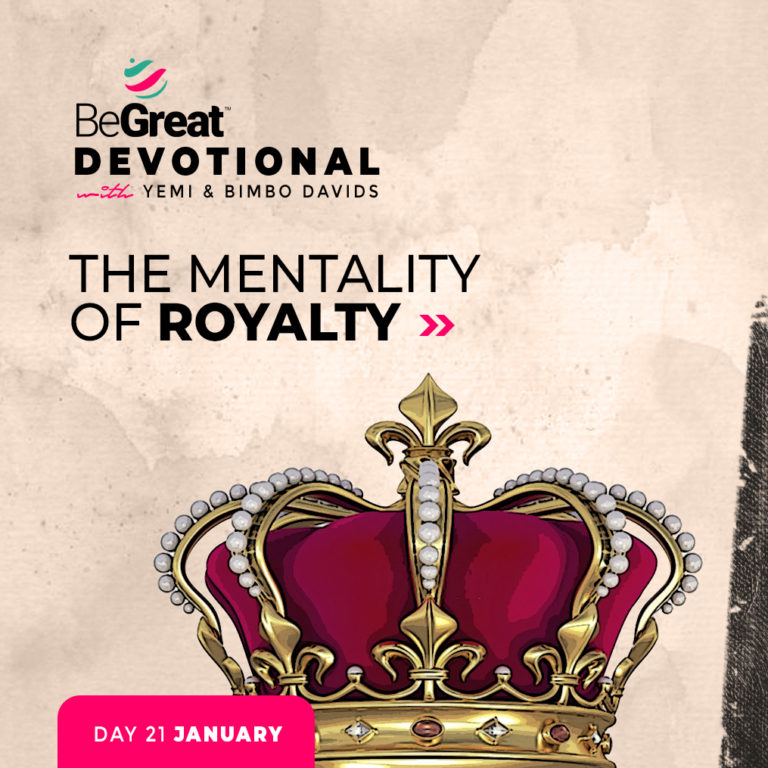 THE MENTALITY OF ROYALTY – BeGreat Devotional – January 21
