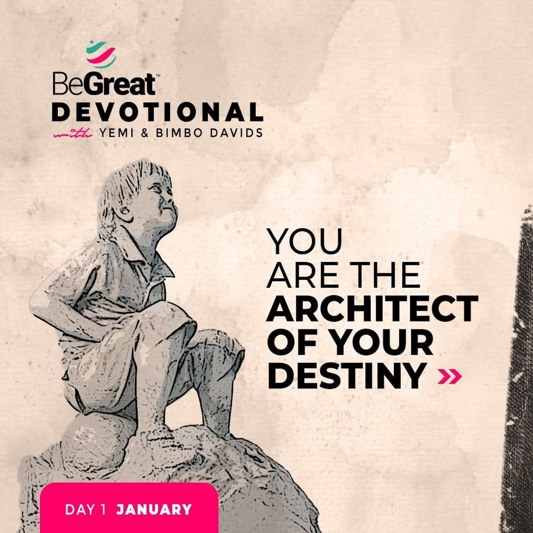YOU ARE THE ARCHITECT OF YOUR DESTINY – BeGreat Devotional