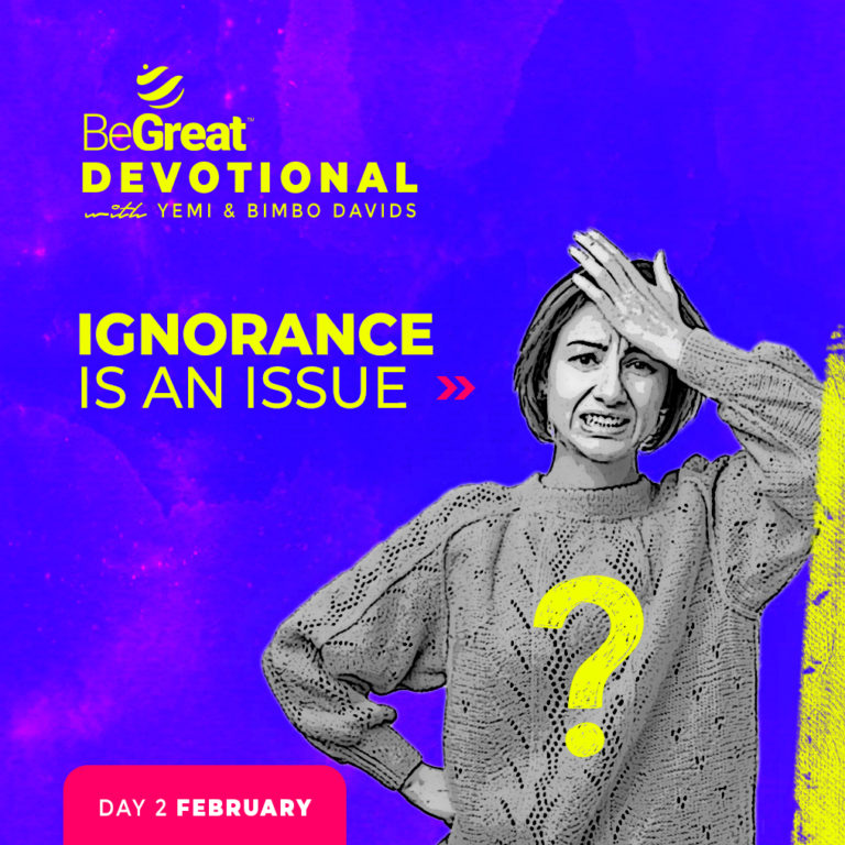 IGNORANCE IS AN ISSUE – BeGreat Devotional – February 2