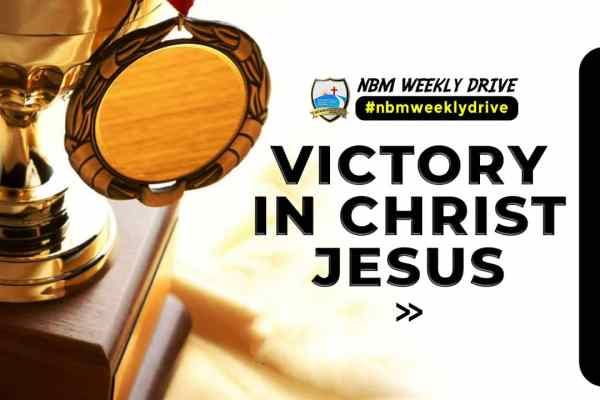 Victory In Christ Jesus – NBM Weekly Drive
