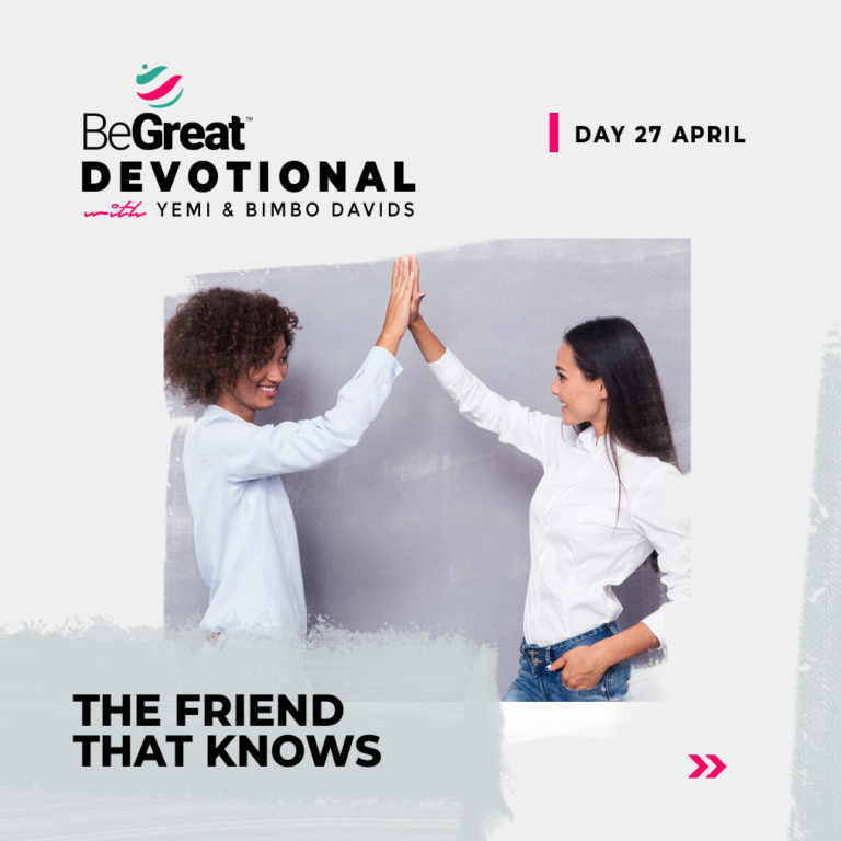 THE FRIEND THAT KNOWS – BeGreat Devotional – April 27