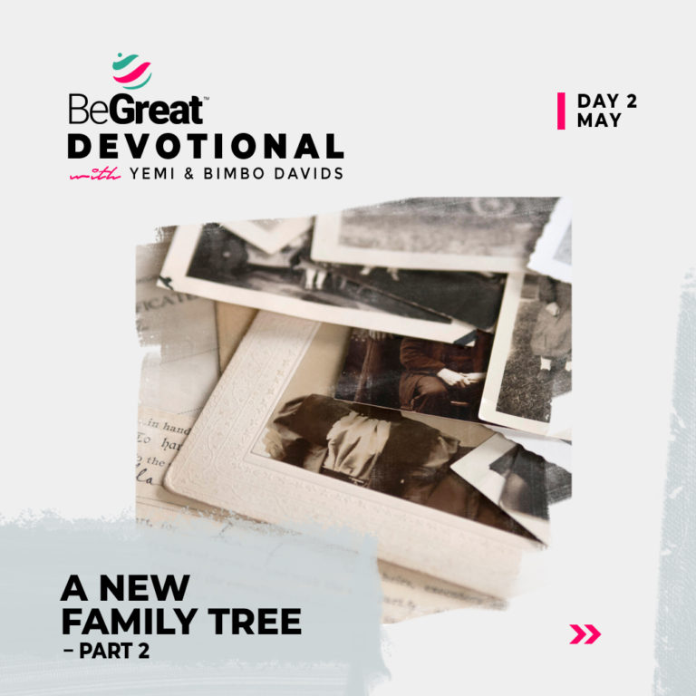 A NEW FAMILY TREE 2 – BeGreat Devotional – May 2