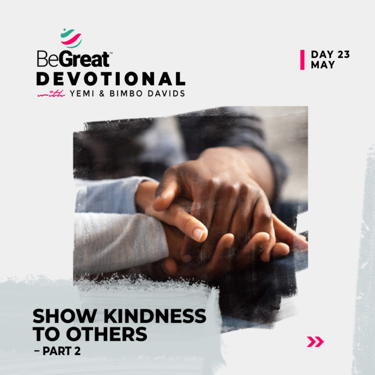 SHOW KINDNESS TO OTHERS (PART 2) – BeGreat Devotional – May 23