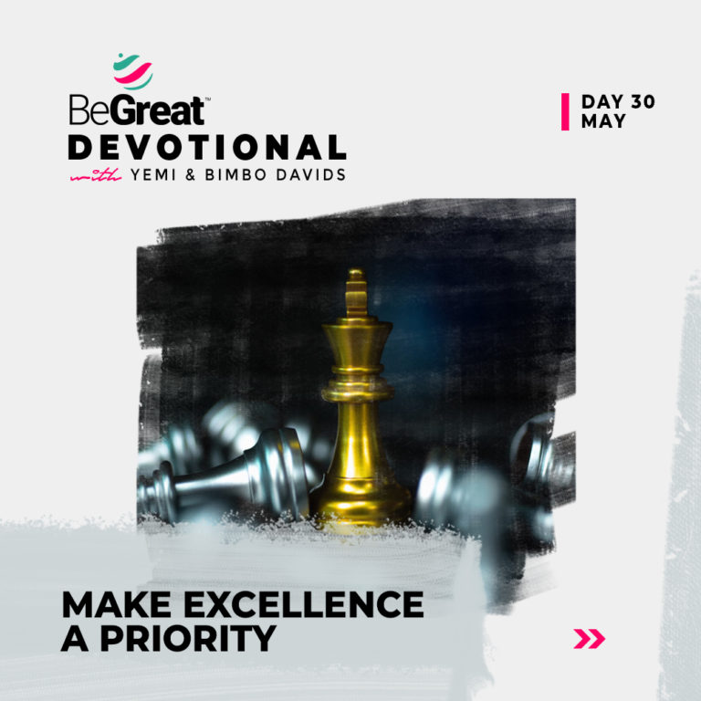 MAKE EXCELLENCE A PRIORITY – BeGreat Devotional – May 30