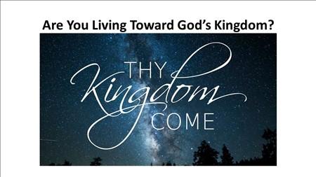 Are You Living Toward God's Kingdom