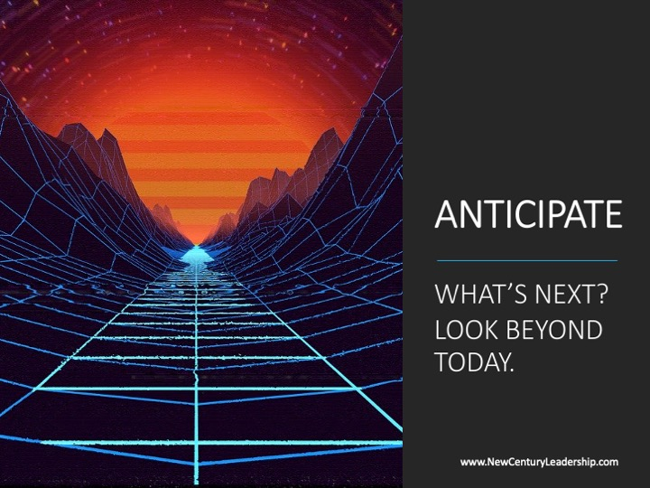 Anticipate: Look Beyond Today