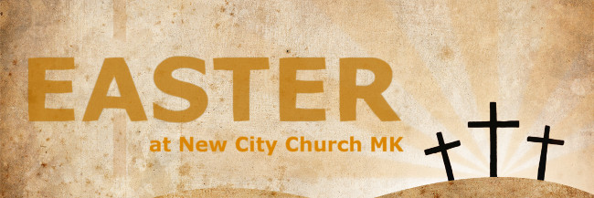 Easter Services at New City Church MK