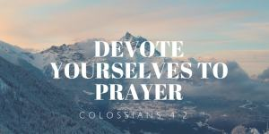 devote yourselves to prayer - New City Prayer meetings