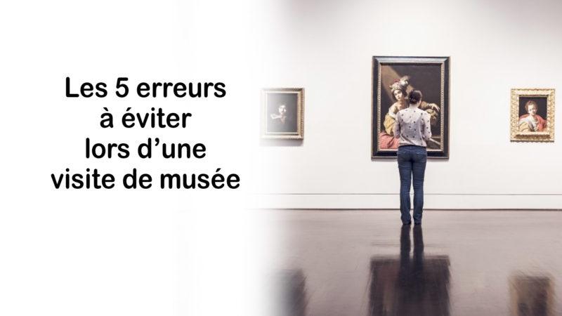 Les 5 erreurs à éviter lors d'une visite de musée