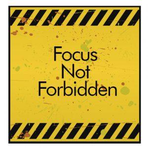 Focus not forbidden