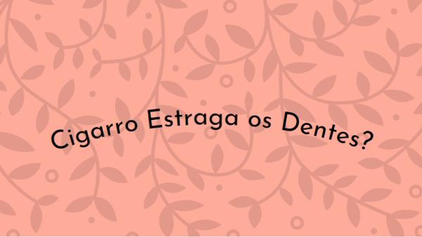 fhdztjz Cigarro Estraga os Dentes?