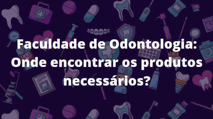 dfgfdfd Onde comprar os produtos para a faculdade de Odontologia